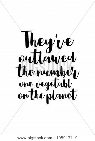 Quote food calligraphy style. Hand lettering design element. Inspirational quote: They have outlawed the number one vegetable on the planet