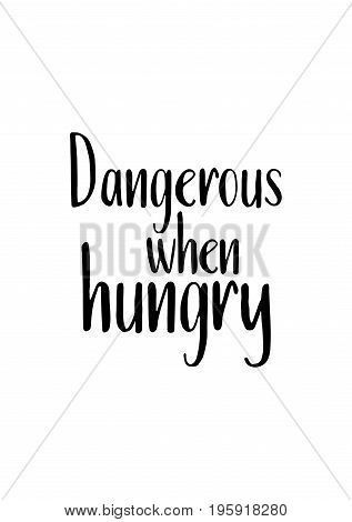Quote food calligraphy style. Hand lettering design element. Inspirational quote: Dangerous when hungry.