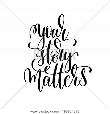 your story matters black and white modern brush calligraphy positive quote, motivational and inspirational typography poster, hand lettering text vector illustration