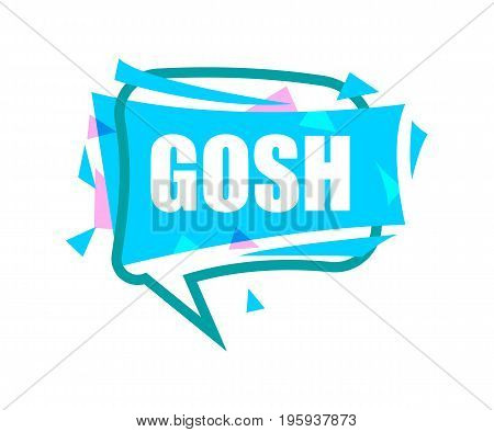 Gosh speech bubble with expression text. Most commonly used replica label isolated on white background vector illustration.