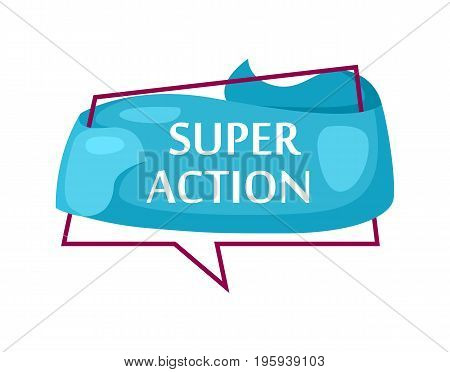 Marketing speech bubble with Super action phrase. Most commonly used replica label, market promotion, retail sticker isolated vector illustration.