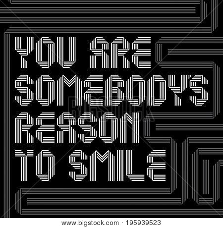 Motivational design poster with words you are somebody's reason to smile vector illustration