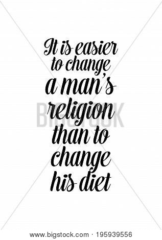 Quote food calligraphy style. Hand lettering design element. Inspirational quote: It is easier to change a man's religion than to change his diet.