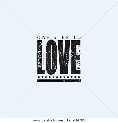 Vector illustration with phrase One step to love. New york city. Brooklyn. T-shirt graphics. Lettering design for posters t-shirts cards invitations stickers banners advertisement and others uses.