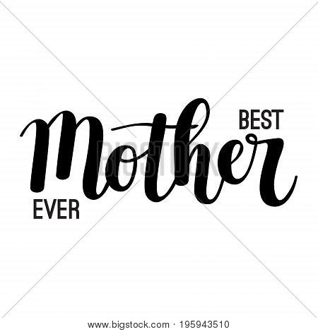 Best Mother ever vector hand-drawn calligraphy lettering design