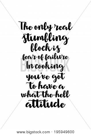 Quote food calligraphy style. Hand lettering design element. Inspirational quote: The only real stumbling block is fear of failure. In cooking you've got to have a what-the-hell attitude.