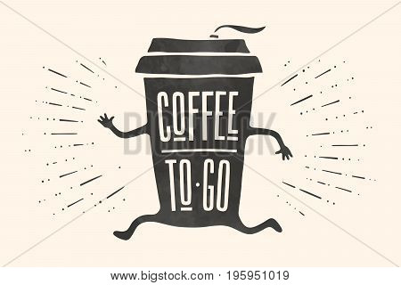 Poster take out coffee cup with hand drawn lettering Coffee To Go for cafe and coffee take away. Monochrome vintage drawing for drink and beverage menu or cafe theme. Vector Illustration