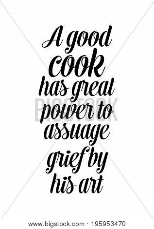 Quote food calligraphy style. Hand lettering design element. Inspirational quote: A good cook has great power to assuage grief by his art.