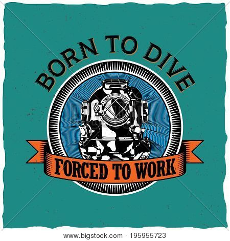 Born to dive poster to forced to work motivation label design for greeting cards vector illustration