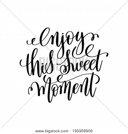 enjoy this sweet moment hand written lettering positive quote, motivational and inspirational inscription, calligraphy vector illustration