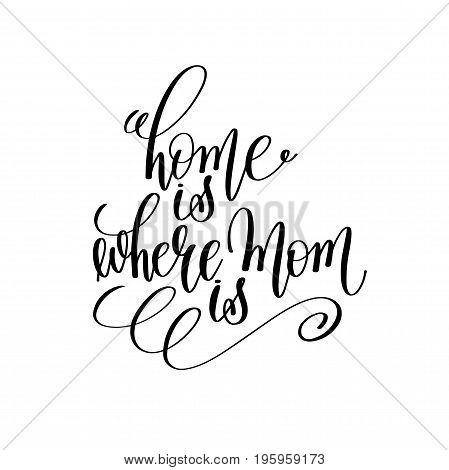 home is where mom is black and white hand lettering inscription to mother day celebration, calligraphy vector illustration