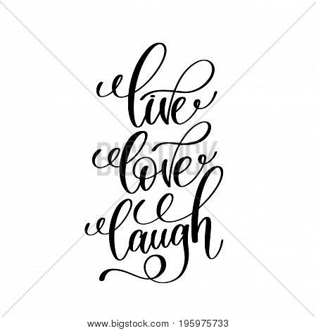 live love laugh black and white handwritten lettering positive quote, motivational and inspirational phrase, calligraphy vector illustration