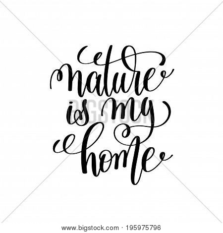nature is my home black and white handwritten lettering positive quote, motivational and inspirational phrase, calligraphy vector illustration