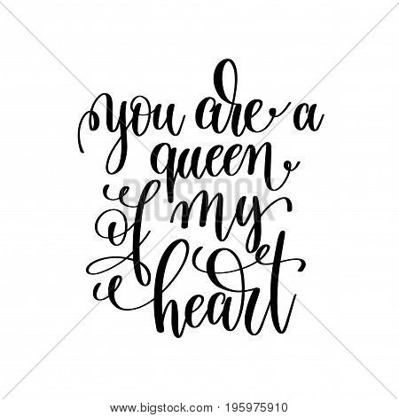 you are a queen of my heart black and white handwritten lettering positive quote, motivational and inspirational phrase, calligraphy vector illustration