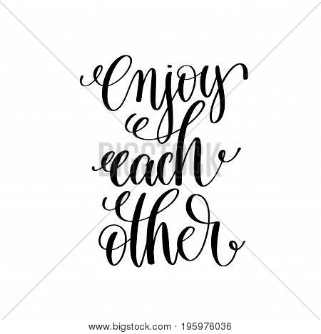 enjoy each other black and white handwritten lettering positive quote, motivational and inspirational phrase, calligraphy vector illustration