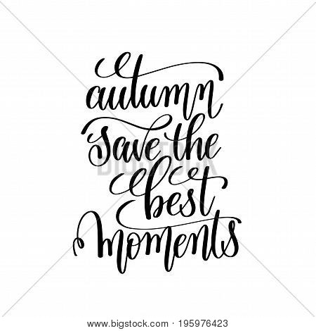 autumn save the best moments black and white handwritten lettering positive quote overly photo album, motivational and inspirational phrase, calligraphy vector illustration