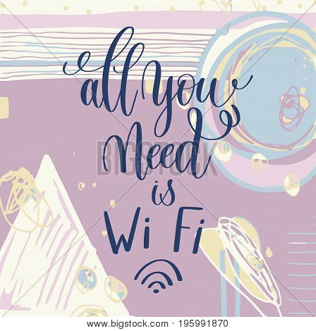all you need is Wi Fi handwritten lettering positive quote, motivational and inspirational phrase on abstract art pattern, calligraphy vector illustration