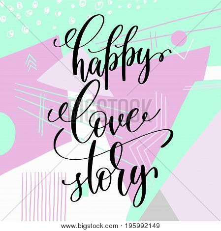 happy love story handwritten lettering positive quote on abstract baccground, motivational and inspirational phrase, calligraphy vector illustration