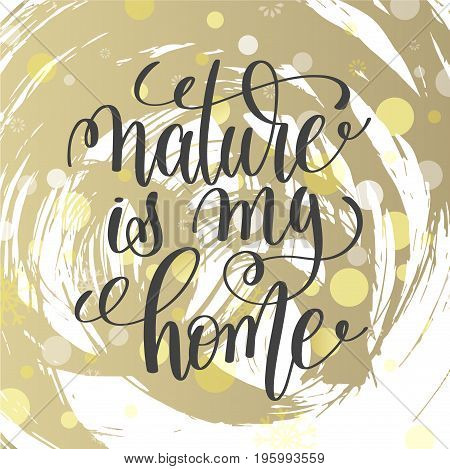 nature is my home handwritten lettering positive quote, motivational and inspirational phrase on golden abstract pattern, calligraphy vector illustration