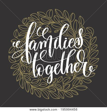 families together handwritten lettering positive quote on dark with gold background, motivational and inspirational phrase, calligraphy vector illustration