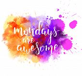 "Watercolor imitation splash blot with inspirational quote ""Mondays are awesome"". Handwritten calligraphy text. poster"