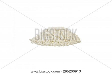 Arborio Risotto Short Grain Rice Heap Isolated On White Background. Nutrition. Bio. Natural Food Ing