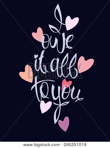 I Owe It All To You - Idea For а Greeting сard; Textile And Ceramic Printing; Web Design (mothers Da