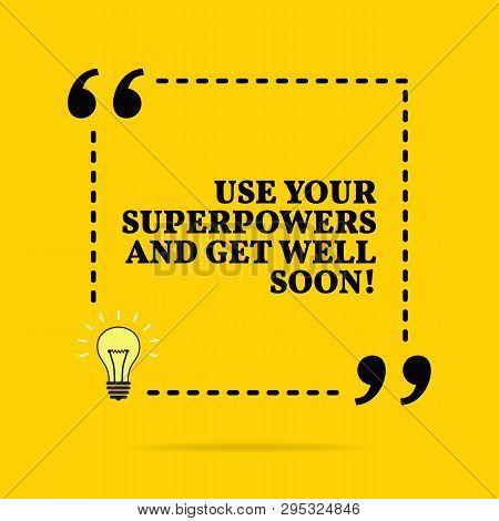 Inspirational Motivational Quote. Use Your Superpowers And Get Well Soon! Black Text Over Yellow Bac