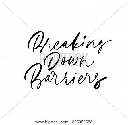 Breaking Down Barriers Calligraphy. Motivational Quote Ink Brush Handwritten Lettering. Everyday Str