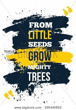 Frow Little Seeds Grow Trees. Inspire And Motivational Quote. Print For Inspirational Poster, T-shir