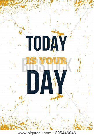 Today Is Your Day. Motivational Wall Art On White Background. Inspirational Poster, Success Concept.