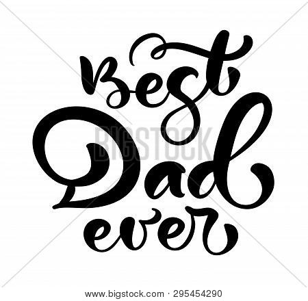 Best Dad Ever Lettering Black Vector Calligraphy Text For Happy Fathers Day. Modern Vintage Letterin