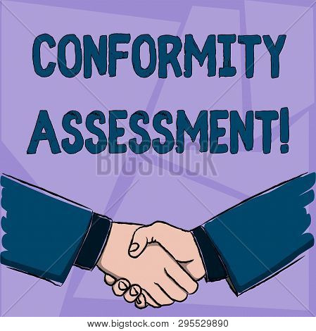 poster of Handwriting text Conformity Assessment. Concept meaning Evaluation verification and assurance of conforanalysisce Businessmen Shaking Hands Firmly as Gesture Form of Greeting and Agreement.