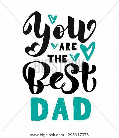 You Are The Best Dad Calligraphy Poster. Beautiful Vector Illustration For Greeting Card And Banner