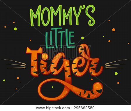 Mommy's Little Tiger Color Hand Draw Calligraphy Script Lettering Whith Dots, Splashes And Whiskers