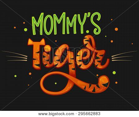 Mommy's Tiger Color Hand Draw Calligraphy Script Lettering Whith Dots, Splashes And Whiskers Decore.