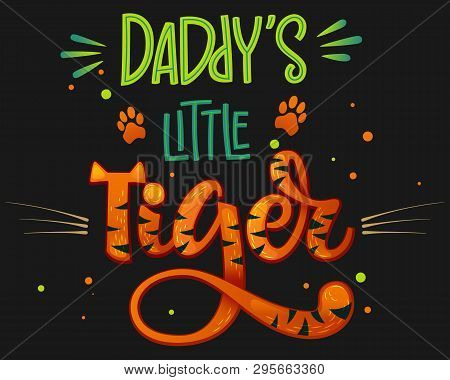 Daddy's Little Tiger Color Hand Draw Calligraphy Script Lettering Whith Dots, Splashes And Whiskers