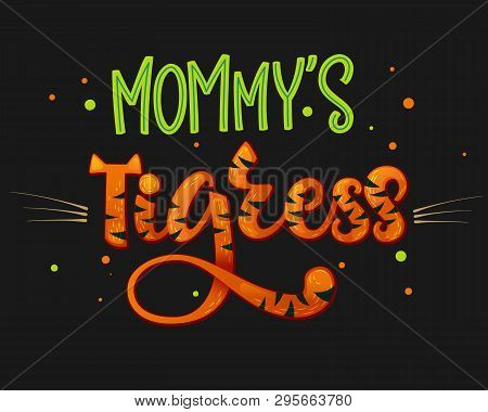 Mommy's Little Tigress Color Hand Draw Calligraphy Script Lettering Text Whith Dots, Splashes And Wh