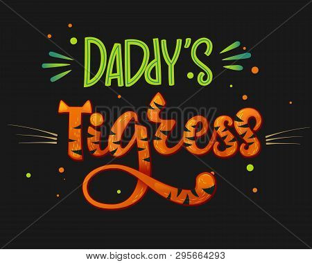 Daddy's Tigress color hand draw calligraphyc script lettering text whith dots, splashes and whiskers decore on dark background. Design for cards, t-shirts, banners, baby shower prints. poster