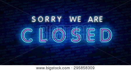 Sorry We Are Closed Neon Text Vector Design Template. Now Open Neon Logo, Light Banner Design Elemen