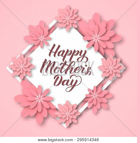 Happy Mothers Day Calligraphy Lettering With Colorful Spring Flowers. Origami Paper Cut Style Vector