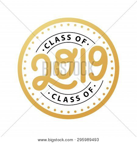 Class Of 2019. Lettering Logo Stamp. Graduate Design Yearbook. Vector Illustration.