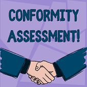 Handwriting text Conformity Assessment. Concept meaning Evaluation verification and assurance of conforanalysisce Businessmen Shaking Hands Firmly as Gesture Form of Greeting and Agreement. poster