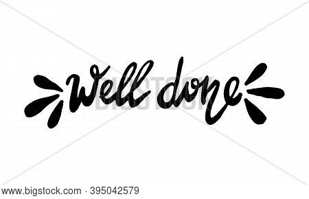 Hand Drawn Well Done Phrase. Vector Illustration Isolated On White Background. Template For Sticker