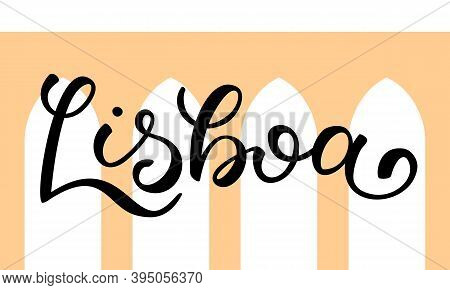 Hand Lettering Lisboa With A Silhouette Of Aqueduct On Background. Template For Card, Poster, Print.