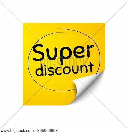 Super Discount Symbol. Sticker Note With Offer Message. Sale Sign. Advertising Discounts Symbol. Yel