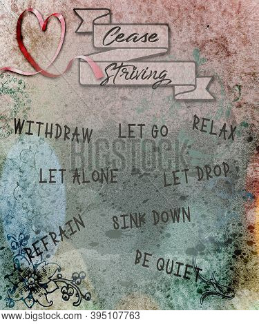 Cease Striving Digital Art Ephemera Trendy Grunge Design With Words:  Withdraw, Let Go, Relax, Let A