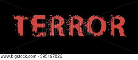 Terror Lettering With Red Scary Letters On The Black Background. Vector Illustration In The Form Of