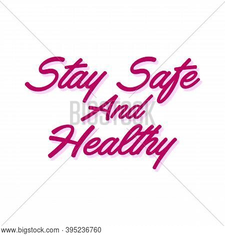 Stay Safe And Healthy. Handwritten Wish Of Taking Care. Support Banner With Inspirational Message. V