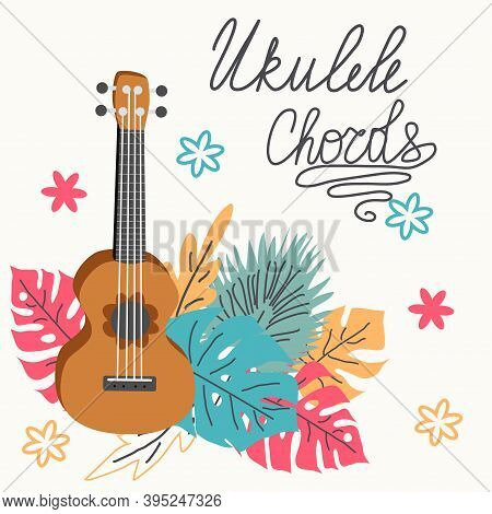 Ukulele And Tropical Leafs. Four-string Guitar Hand Drawn Illustration. Ukulele Chords Lettering